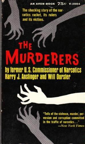 Harry J. Anslinger and Will Oursler, The Murderers (Avon Books/Hearst, 1961)